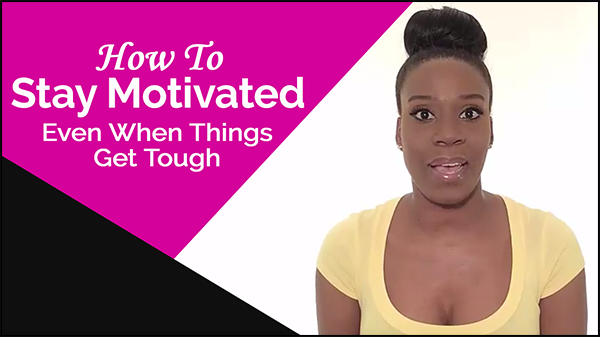 How to Stay Motivated (even when things get tough)